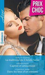 Vente Livre Numérique : La maîtresse de Christo Savas - Captive et amoureuse - Dans les bras d'un ennemi  - Kathryn Ross - Anne McAllister - Chantelle Shaw