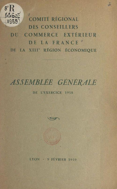 Assemblée générale de l'exercice 1958 du Comité régional des conseillers du commerce extérieur de la France de la XIIIe Région économique