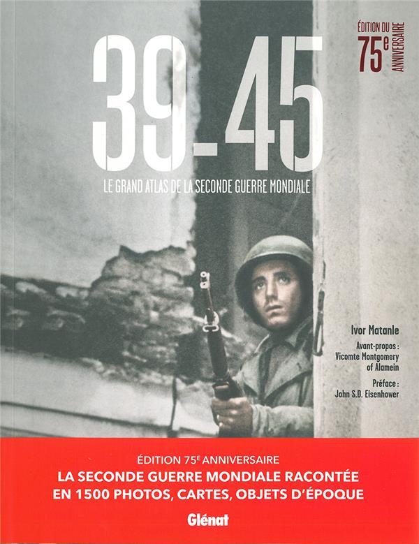 MATANLE/EISENHOWER - 39-45, LE GRAND ATLAS DE LA SECONDE GUERRE MONDIALE