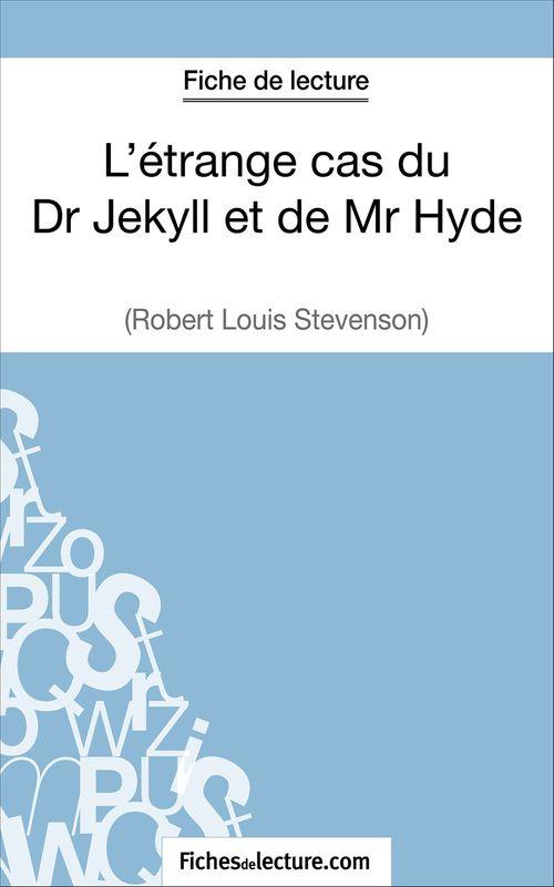 L'étrange cas du Dr Jekyll et de Mr Hyde de Robert Louis Stevenson : fiche de lecture ; analyse complète de l'½uvre