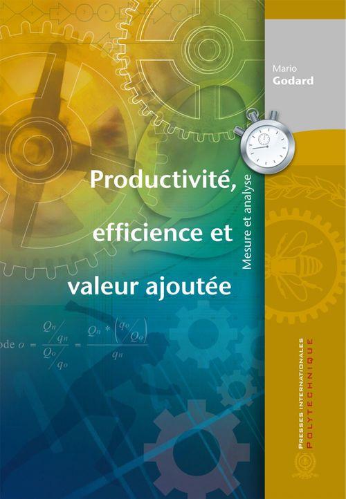 Productivité, efficience et valeur ajoutée ; mesure et analyse