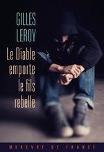 Le Diable emporte le fils rebelle  - Gilles Leroy - Gilles Leroy