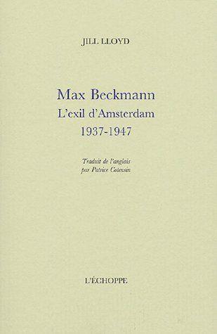 Max Beckmann : l'exil d'Amsterdam (1937-1947)