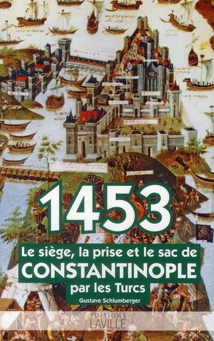 1453 ; le siège, la prise et le sac de Constantinople par les turcs