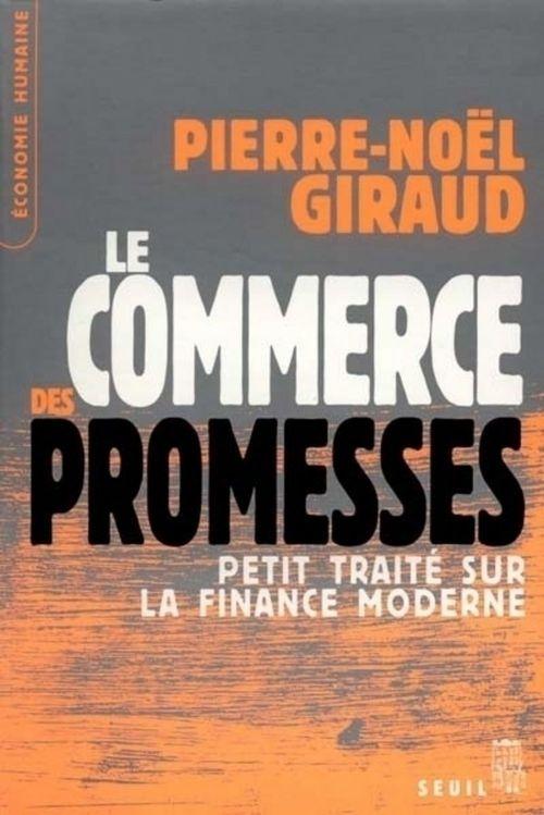 Commerce des promesses. petit traite sur la finance moderne (le)