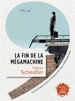 Couverture de La Fin De La Megamachine. Sur Les Traces D'Une Civilisation En Voie D'Effondrement
