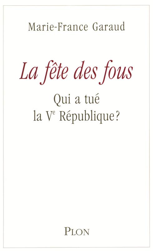 la fête des fous ; qui a tué la Ve République ?