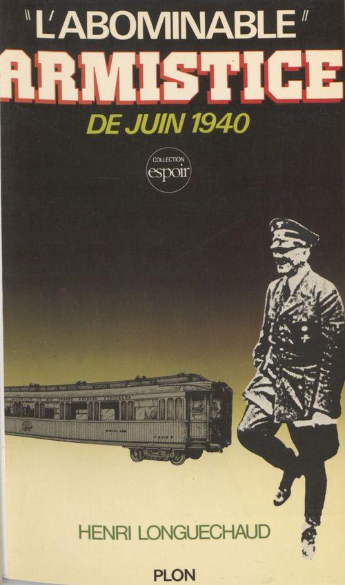 L'Abominable Armistice de juin 1940  - Henri Longuechaud
