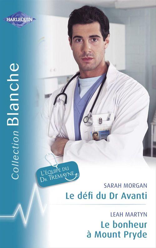 Le défi du Dr Avanti - Le bonheur à Mount Pryde (Harlequin Blanche)