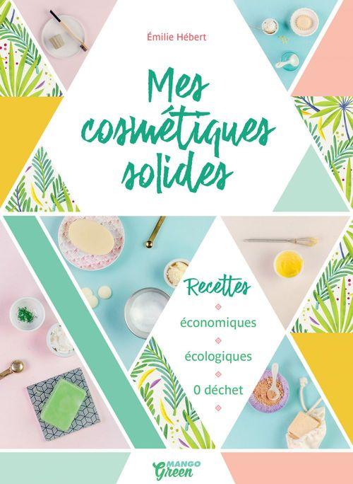 Mes cosmétiques solides  - Emilie Hebert