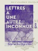 Vente Livre Numérique : Lettres à une autre inconnue  - Prosper Mérimée - Henri Blaze de Bury