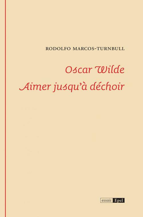 Oscar wilde. aimer jusqu a dechoir