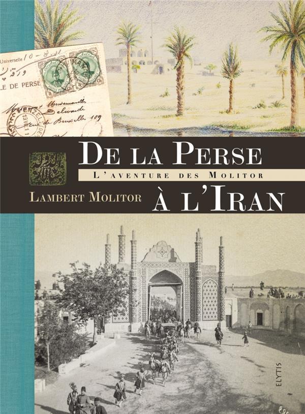 De la Perse à l'Iran ; l'aventure des Molitor