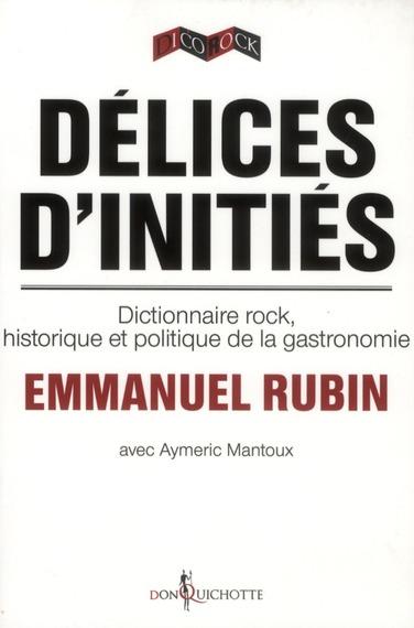 Delices D'Inities ; Dictionnaire Rock, Historique Et Politique De La Gastronomie