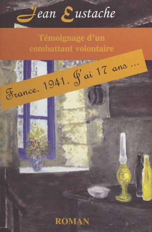 Témoignage d'un combattant volontaire : France, 1941, j'ai 17 ans...