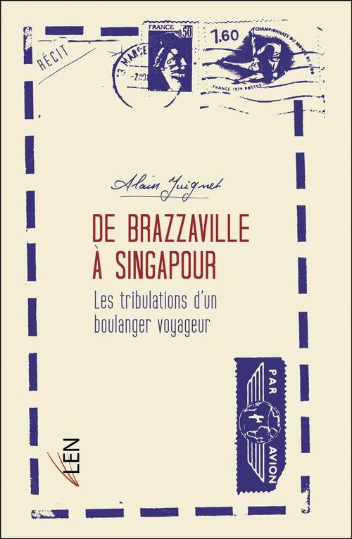 De Brazzaville à Singapour ; les tribulations d'un boulanger voyageur