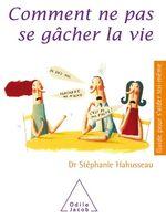 Vente Livre Numérique : Comment ne pas se gâcher la vie  - Stéphanie Hahusseau