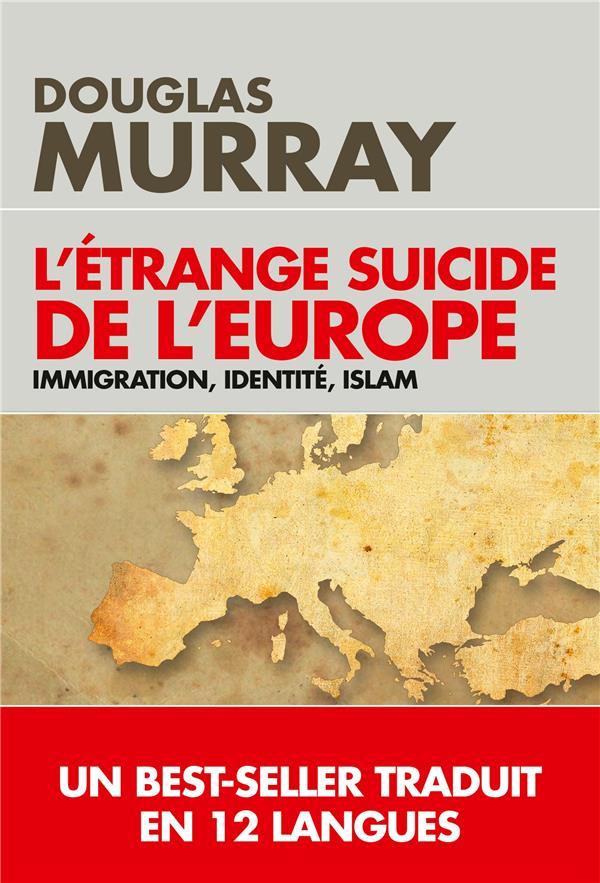 L'étrange suicide de l'Europe ; immigration, identité, islam