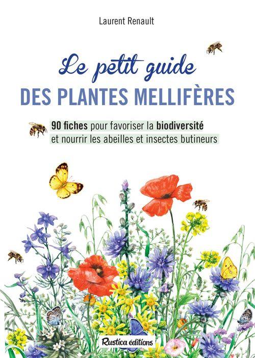 Le petit guide des plantes mellifères ; 90 ficges pour favoriser la biodiversité et nourrir les abeilles et insectes buttineurs