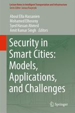 Security in Smart Cities: Models, Applications, and Challenges  - Amit Kumar Singh - Aboul Ella Hassanien - Mohamed Elhoseny - Syed Hassan Ahmed