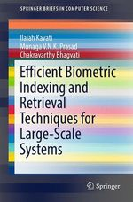 Efficient Biometric Indexing and Retrieval Techniques for Large-Scale Systems  - Chakravarthy Bhagvati - Ilaiah Kavati - Munaga V. N. K. Prasad