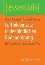 Luftbildeinsatz in der ländlichen Bodenordnung  - Martin Schumann - Thomas Mitschang