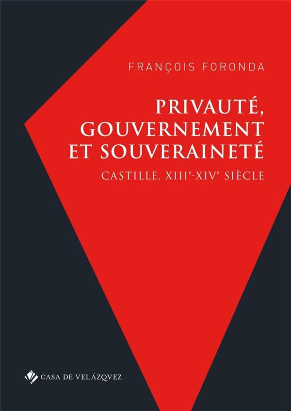 Privauté, gouvernement et souveraineté ; Castille, XIIIe-XIVe siècle