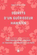 Vente EBooks : Secrets d'un guérisseur Hawaïen  - Serge Kahili King