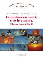 Vente EBooks : L'histoire-caméra (Tome 2) - Le cinéma est mort, vive le cinéma  - Antoine DE BAECQUE