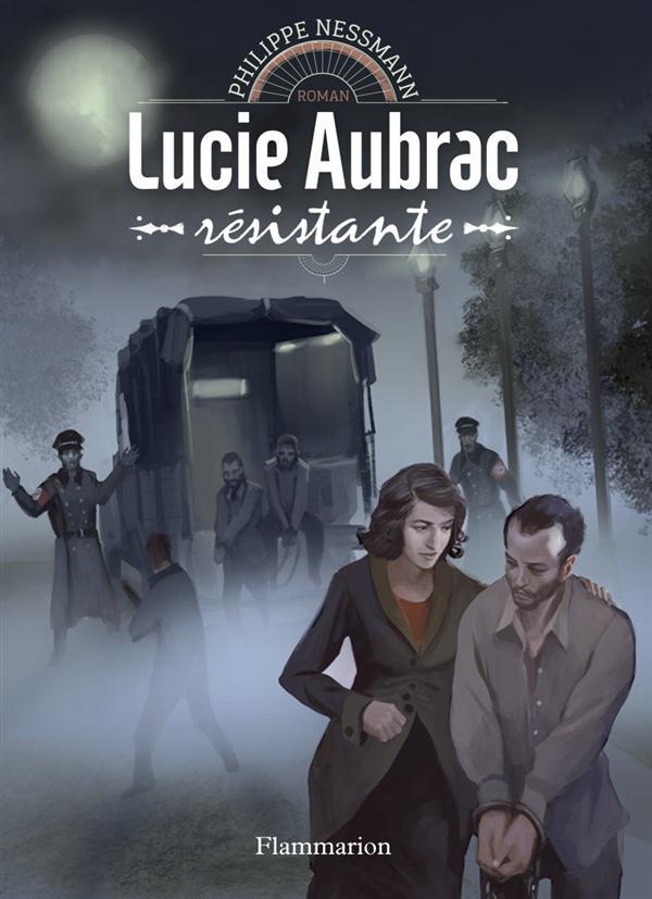 Héroines de l'histoire ; Lucie Aubrac, résistante