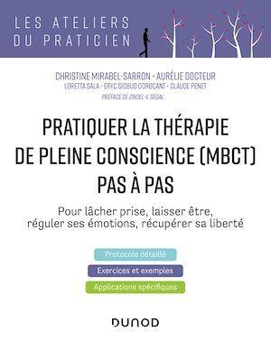 Pratiquer la thérapie de pleine conscience (MBCT) pas à pas ; pour lâcher prise, laisser être, réguler ses émotions, récupérer sa liberté