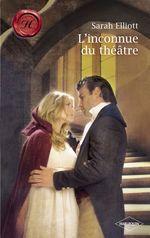L'inconnue du théâtre (Harlequin Les Historiques)  - Sarah Elliott