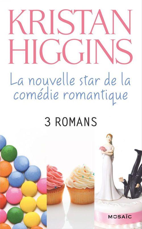 Kristan Higgins : la nouvelle star de la comédie romantique ; 3 romans