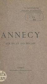 Annecy aux XVe et XVIe siècles  - Gaston Letonnelier