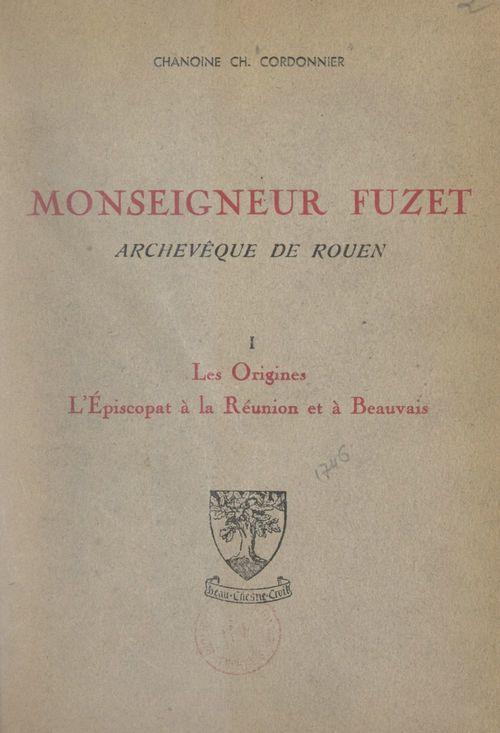 Monseigneur Fuzet, archevêque de Rouen (1). Les origines, l'épiscopat à La Réunion et à Beauvais  - Charles Cordonnier