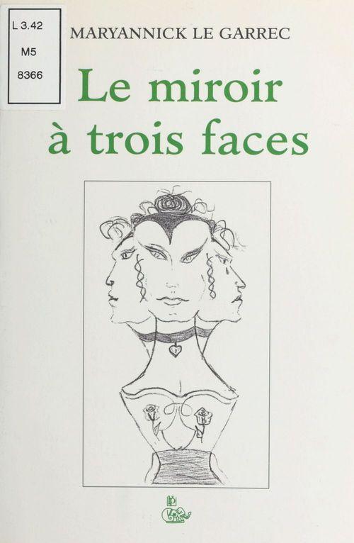 Le Miroir à trois faces  - Maryannick Le Garrec