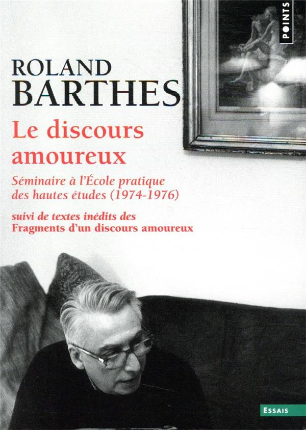 Le discours amoureux ; séminaire à l'Ecole pratique des hautes études (1974-1976) ; textes inédits des Fragments d'un discours amoureux