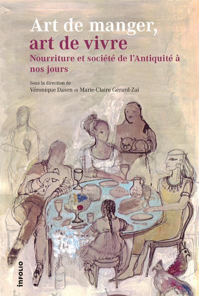 Art de manger, art de vivre ; nourriture et société de l'Antiquité à nos jours