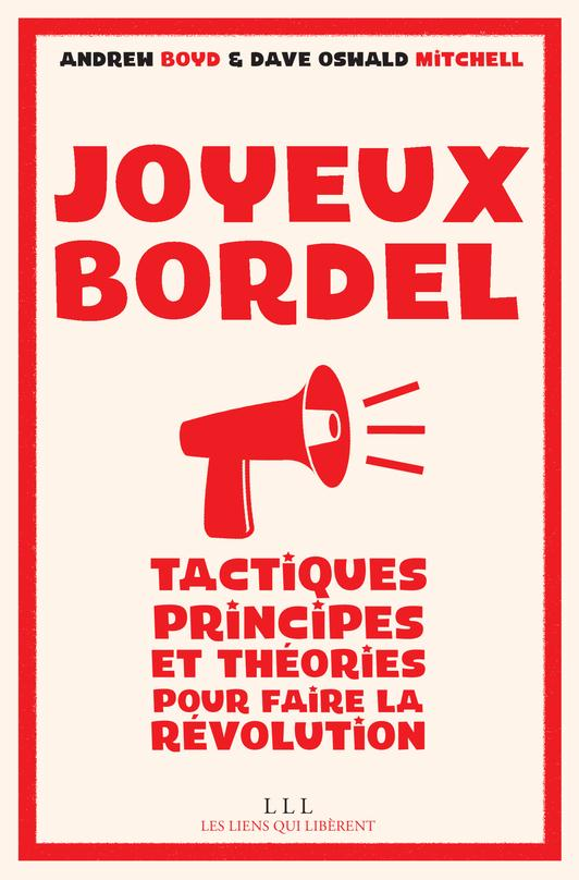 joyeux bordel ; tactiques, principes et théories pour faire la révolution