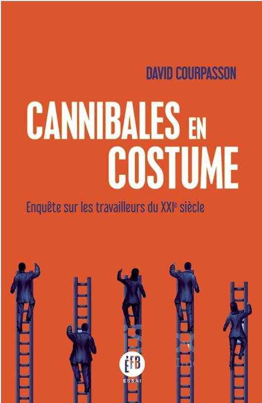Cannibales En Costume ; Enquete Sur Les Travailleurs Du Xxie Siecle
