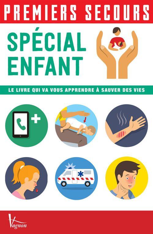 Premiers secours ; spécial enfant ; le livre qui va vous apprendre à sauver des vies
