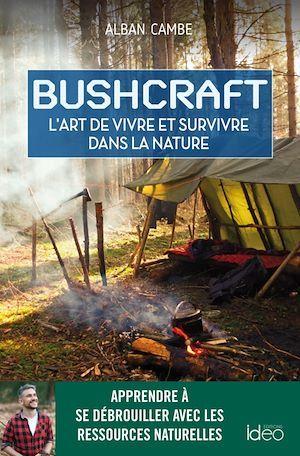Bushcraft, suivez le guide