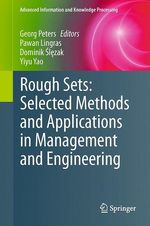 Rough Sets: Selected Methods and Applications in Management and Engineering  - Pawan Lingras - Dominik Slezak - Yiyu Yao - Georg Peters