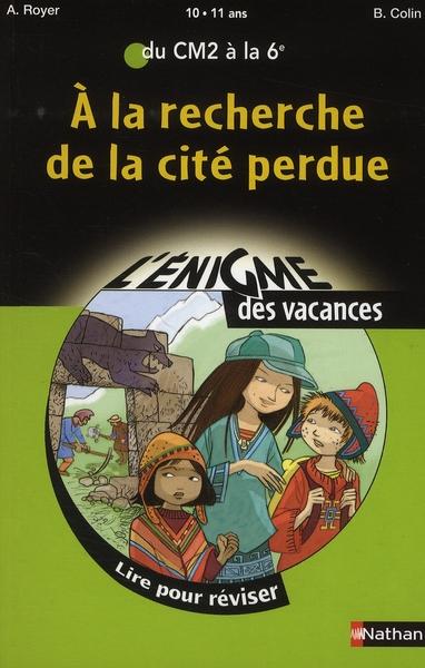 L'ENIGME DES VACANCES PRIMAIRE T.28 ; à la recherche de la cité perdue ; du CM2 à la 6ème ; 10/11 ans