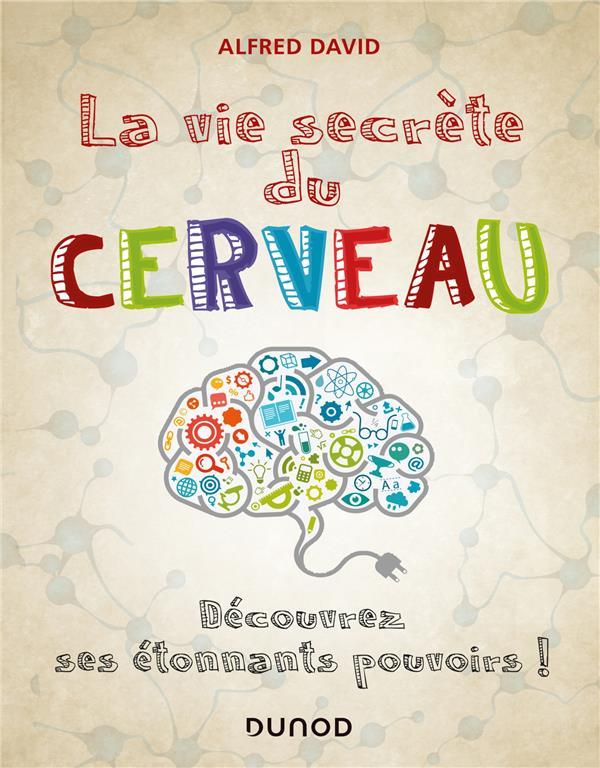 La vie secrète du cerveau ; découvrez ses étonnants pouvoirs !