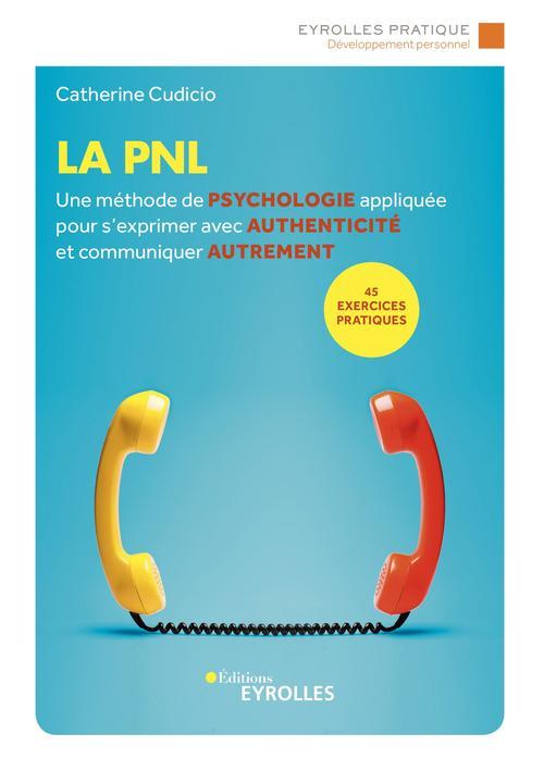 la pnl - une methode de psychologie appliquee pour s'exprimer avec authenticite et communiquer autre