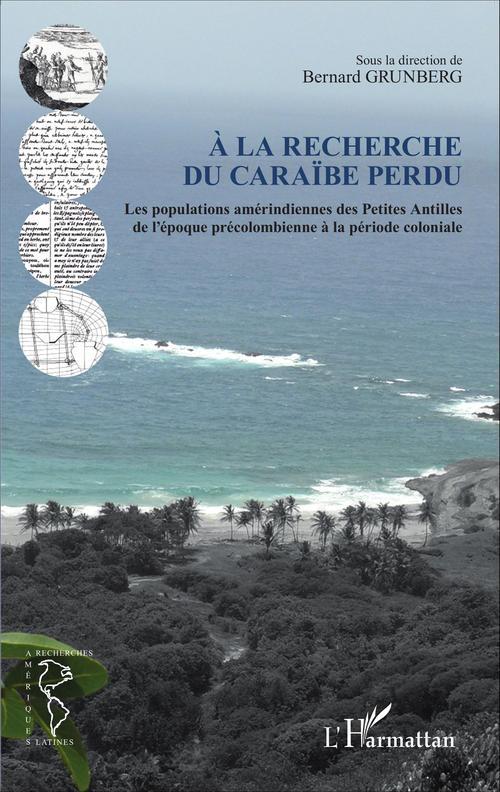 à la recherche du caraïbe perdu ; les populations amérindiennes des Petites Antilles de l'époque précolombienne à la période coloniale
