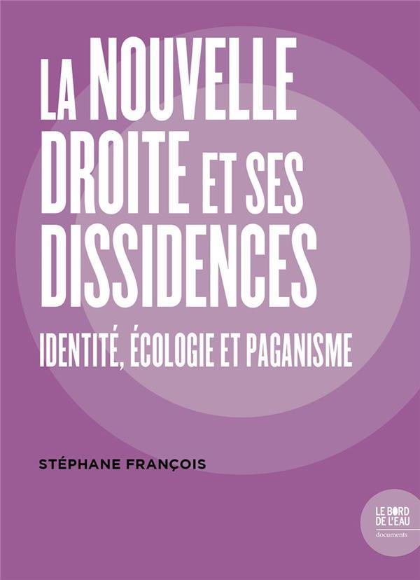 La nouvelle droite et ses dissidences ; identité, écologie et paganisme