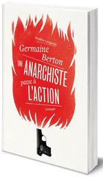 Couverture de Germaine berton, une anarchiste passe à l'action