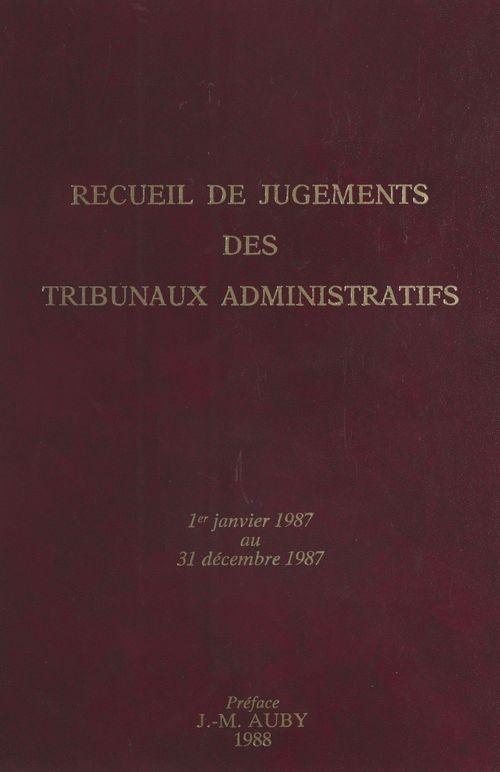 Recueil de jugements des tribunaux administratifs : 1er janvier 1987-31 décembre 1987